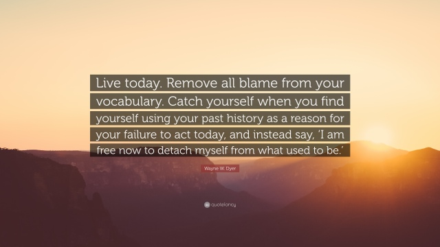 435946-Wayne-W-Dyer-Quote-Live-today-Remove-all-blame-from-your